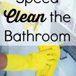 Speed Clean the Bathroom