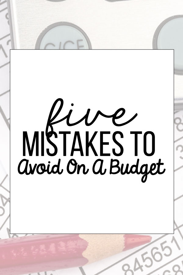 5 Mistakes to Avoid on a Budget - things you can do to be better with budgeting.  www.thirtyhandmadedays.com