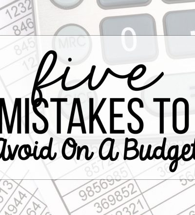 5 Mistakes to Avoid on a Budget - things that you don't want to do to save money.