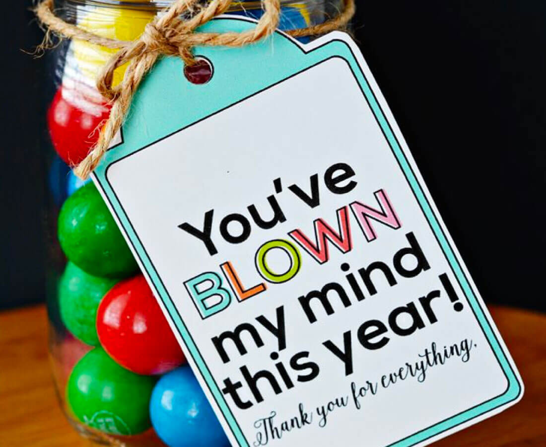 "Teacher Appreciation Gifts - a whole bunch of ideas in one spot to help the teacher in you life feel special. ""You've blown my mind this year"" printable."