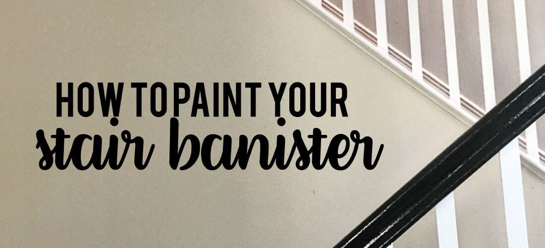 How to Paint Your Stair Railing and Banister