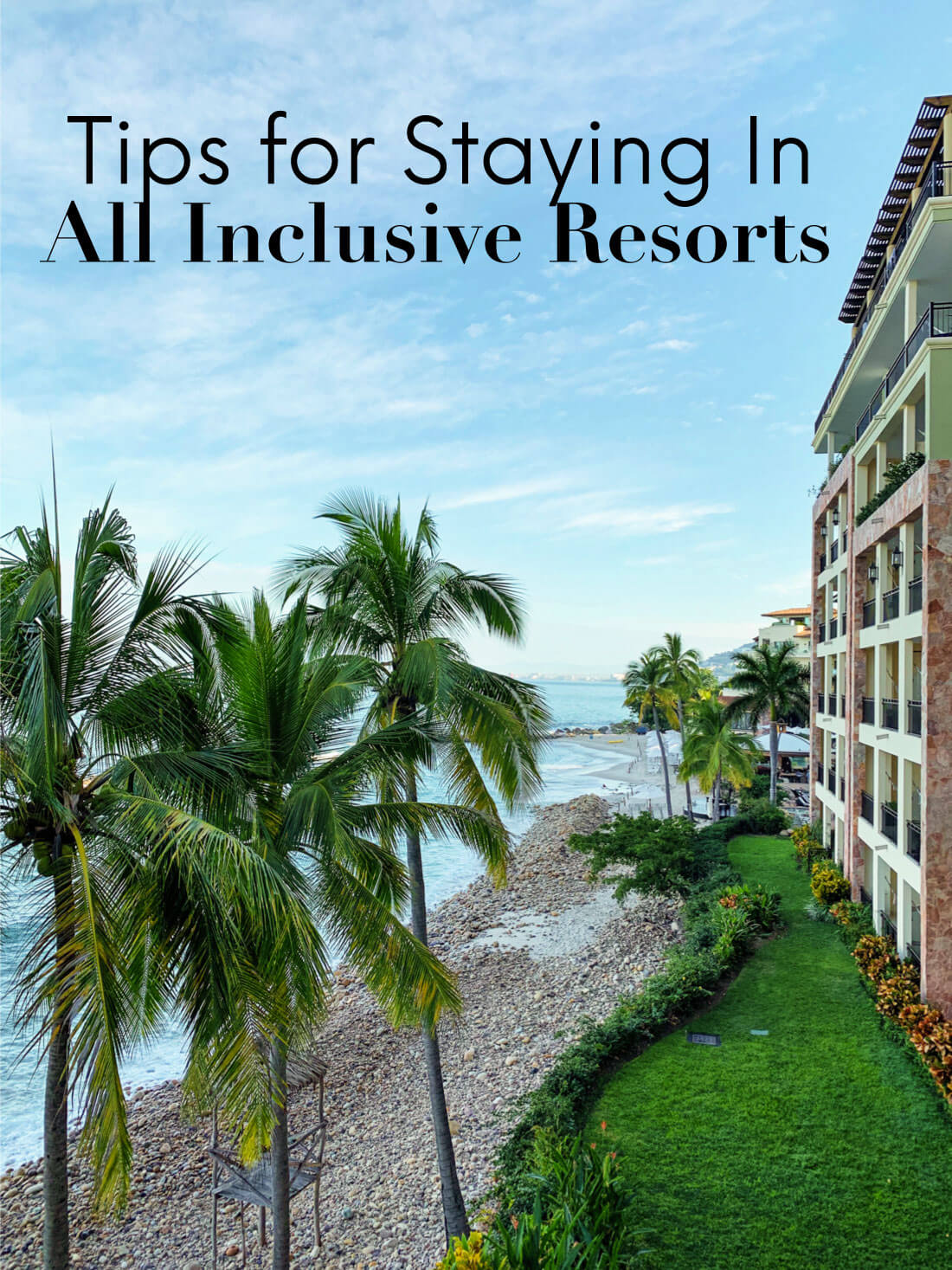Tips for staying in All Inclusive Resorts - things to keep in mind for your next trip.