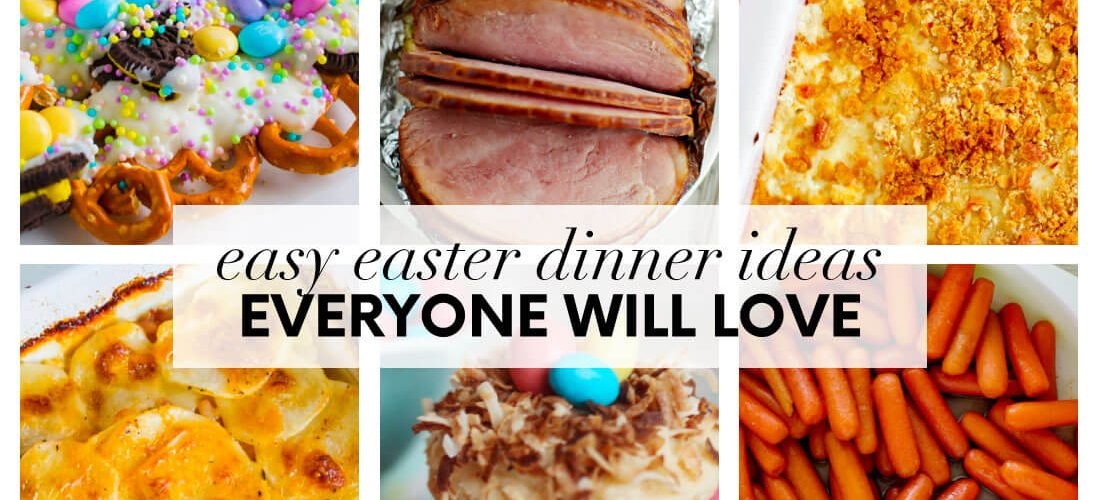 Easy Easter Dinner Ideas Everyone Will Love!