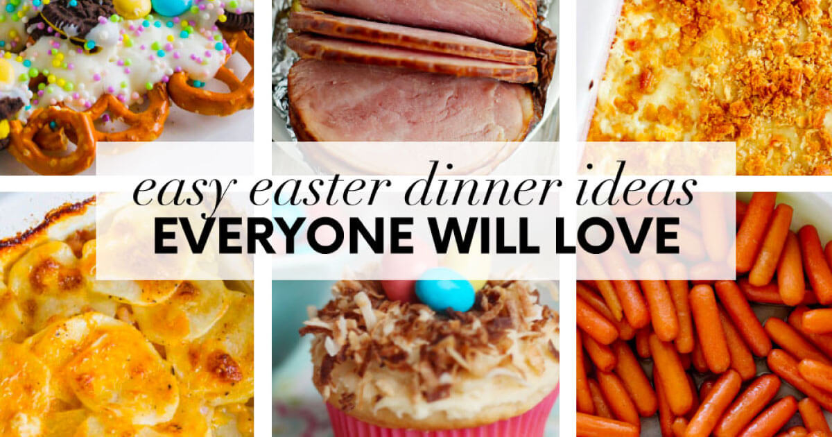 Easter dinner ideas that everyone will love